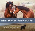 Wild Horses, Wild Wolves: Legends at Risk at the Foot of the Canadian Rockies Cover Image