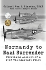 Normandy to Nazi Surrender: Firsthand Account of a P-47 Thunderbolt Pilot Cover Image