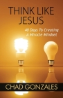 Think Like Jesus: 40 Days To Creating A Miracle Mindset Cover Image