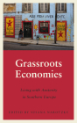 Grassroots Economies: Living with Austerity in Southern Europe (Anthropology, Culture and Society) Cover Image