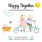 Happy Together, a two-mom sperm donation story Cover Image