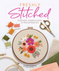 Freshly Stitched: Modern Embroidery Projects for Absolute Beginners Cover Image