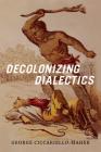 Decolonizing Dialectics (Radical Americas) Cover Image
