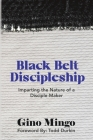 Black Belt Discipleship: Imparting the Nature of a Disciple-Maker Cover Image
