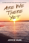 Are We There Yet: Is the Sun Setting on Planet Earth? Cover Image