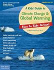 A Kids' Guide to Climate Change & Global Warming: How to Take Action! (How to Take Action! Series) Cover Image