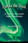 Fun in the Dark: A Guide to Successful Night Photography: A Guide to Successful Night Photography Cover Image