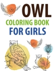 Owl Coloring Book For Girls: Owl Activity Book For Kids Cover Image