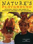 Nature's Playground: Activities, Crafts, and Games to Encourage Children to Get Outdoors Cover Image