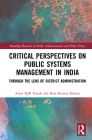 Critical Perspectives on Public Systems Management in India: Through the Lens of District Administration (Routledge Research in Public Administration and Public Polic) Cover Image