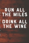 Run All The Miles Drink All The Wine: Runners Training Log: Undated Notebook Diary 25 Week Running Log - Faster Stronger - Training Program 5 Month Re Cover Image