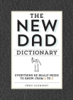 The New Dad Dictionary: Everything He Really Needs to Know - from A to Z Cover Image