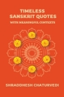 Timeless Sanskrit Quotes: With Meaningful Contexts Cover Image