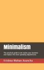 Minimalism: The practical guide to de-clutter your business and replace the more spending departments Cover Image