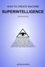 How to Create Machine Superintelligence: A Quick Journey through Classical/Quantum Computing, Artificial Intelligence, Machine Learning, and Neural Ne Cover Image