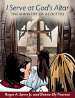 I Serve at God's Altar: The Ministry of Acolytes Cover Image