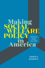 Making Social Welfare Policy in America: Three Case Studies since 1950 Cover Image