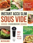 Instant Accu Slim Sous Vide Cookbook: Affordable, Easy & Healthy Sous Vide Recipes for Perfectly Cooked Meals to Make at Home (30-Day Meal Plan) Cover Image