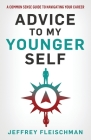 Advice To My Younger Self: A Common Sense Guide To Navigating Your Career Cover Image