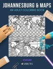 Johannesburg & Maps: AN ADULT COLORING BOOK: Johannesburg & Maps - 2 Coloring Books In 1 Cover Image