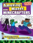 Amazing Mazes for Minecrafters: Challenging Mazes for Hours of Entertainment! (Activities for Minecrafters) Cover Image