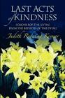 Last Acts of Kindness: Lessons for the Living from the Bedsides of the Dying Cover Image