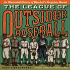 The League of Outsider Baseball: An Illustrated History of Baseball's Forgotten Heroes Cover Image