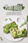 The Plant-Based Diet Meal Plan: The Ultimate 4-Week Low-Carb and Whole Foods Vegan Plan to Clean and Energize Your Body while Losing Weight Cover Image