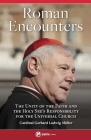 Roman Encounters: The Unity of the Faith and the Holy See's Responsibility for the Universal Church Cover Image