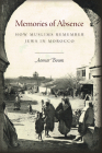 Memories of Absence: How Muslims Remember Jews in Morocco Cover Image