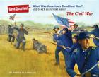 What Was America's Deadliest War?: And Other Questions about the Civil War (Good Question!) Cover Image