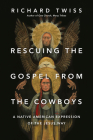Rescuing the Gospel from the Cowboys: A Native American Expression of the Jesus Way Cover Image