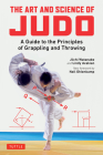 The Art and Science of Judo: A Guide to the Principles of Grappling and Throwing Cover Image