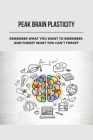 Peak Brain Plasticity: Remember What You Want To Remember And Forget What You Can'T Forget: Peakago - Productivity & Entertainment On The Go Cover Image