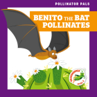 Benito the Bat Pollinates Cover Image