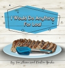 I Would Do Anything for Loaf Cover Image