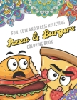 Fun Cute And Stress Relieving Pizza and Burgers Coloring Book: Color Book with Black White Art Work Against Mandala Designs to Inspire Mindfulness and Cover Image