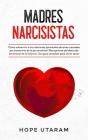 Madres Narcisistas: Cómo sobrevivir a las relaciones parentales abusivas causadas por trastornos de la personalidad. Recuperarse del descu Cover Image