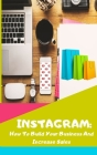 Instagram: How To Build Your Business And Increase Sales Cover Image