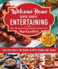 Welcome Home Super Simple Entertaining: Fuss-Free Meals for Dining in with Friends and Family Cover Image