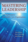 Mastering Leadership: A Vital Resource for Health Care Organizations Cover Image