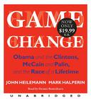 Game Change Low Price: Obama and the Clintons, McCain and Palin, and the Race of a Lifetime Cover Image