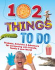 102 Things to Do: Projects, Activities, and Adventures for Connecting with Friends, Family and Your World Cover Image