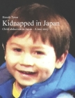 Kidnapped in Japan: Child abduction in Japan - A true story Cover Image