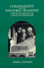 Christianity and the Rhetoric of Empire: The Development of Christian Discourse (Sather Classical Lectures #55) Cover Image