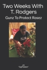 2 Weeks With T. Rodgers: Gunz To Protect Rosez Cover Image