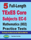 5 Full-Length TExES Core Subjects EC-6 Mathematics (802) Practice Tests: The Practice You Need to Ace the TExES Core Mathematics Test Cover Image