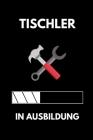 Tischler in Ausbildung: A5 Notizbuch 52 WOCHEN KALENDER Geschenk zur Ausbildung - für Sohn Tochter Neffe Nichte Freund Freundin - für Auszubil Cover Image