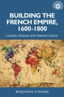 Building the French Empire, 1600-1800: Colonialism and Material Culture (Studies in Imperialism #191) Cover Image