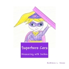 Superhero Cora: Measuring with Inches Cover Image